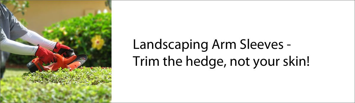 Landscaping Arm Sleeves – Trim the hedge, not your skin!