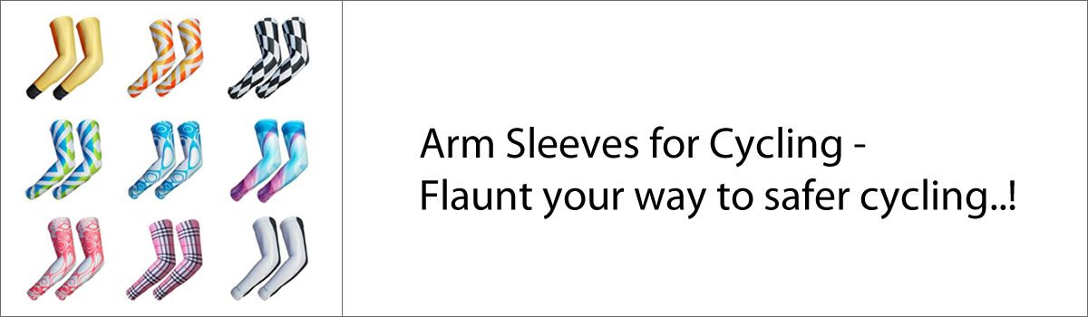 Arm Sleeves for Cycling – Flaunt your way to safer cycling!