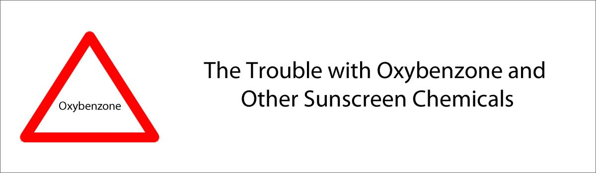 The Trouble With Oxybenzone and Other Sunscreen Chemicals