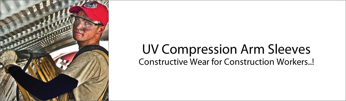 UV Compression Arm Sleeves – Constructive Wear for Construction Workers..!