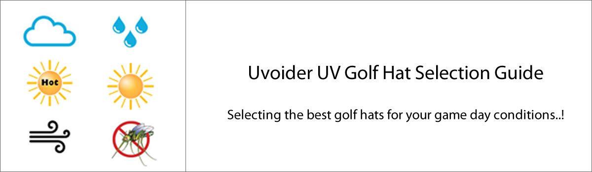 Uvoider UV Golf Hats Selection Guide – Selecting the best golf hats for your game day conditions..!